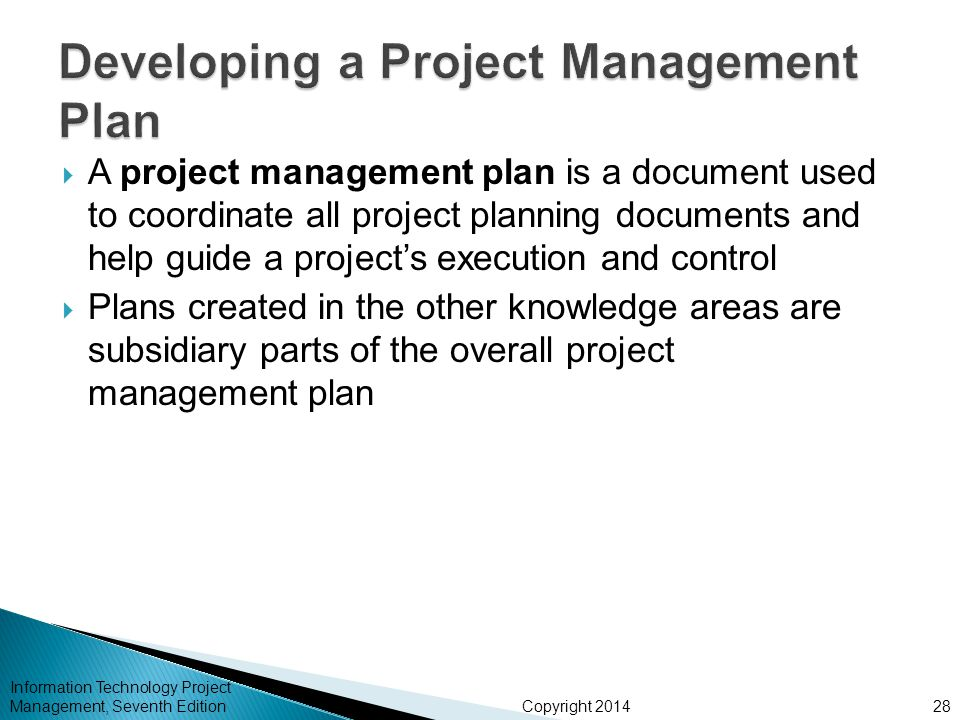 Copyright 2014  A project management plan is a document used to coordinate all project planning documents and help guide a project's execution and co