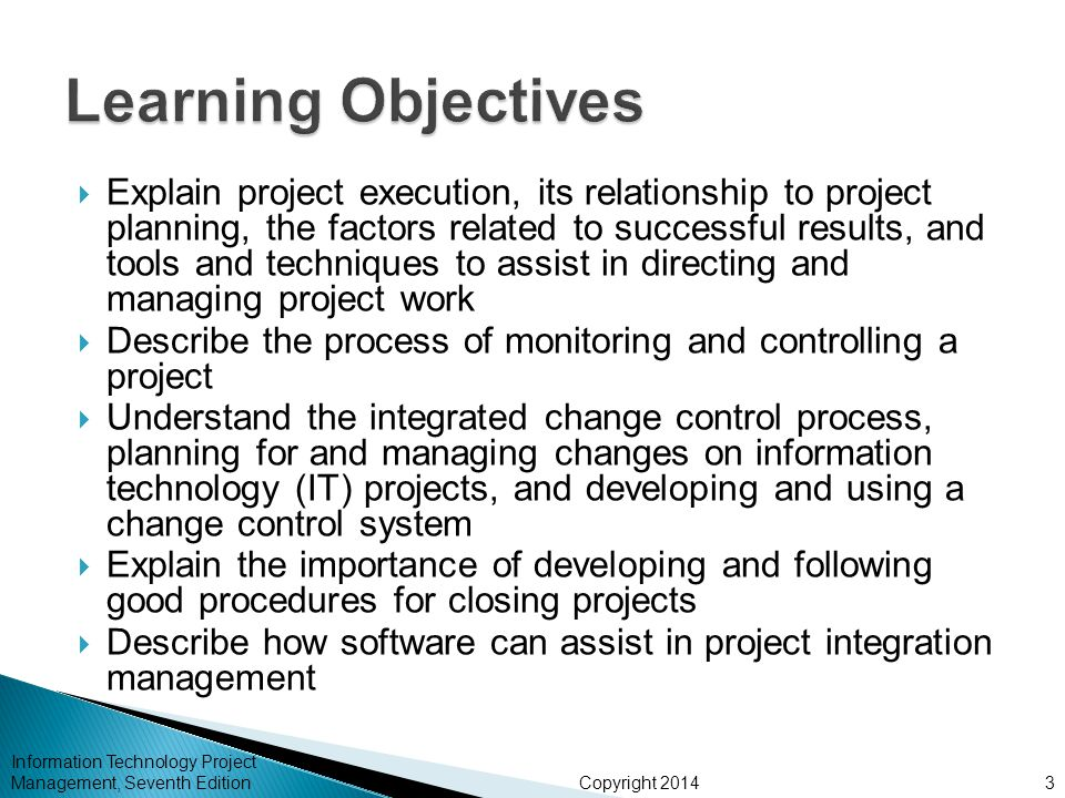 Copyright 2014  Explain project execution, its relationship to project planning, the factors related to successful results, and tools and techniques