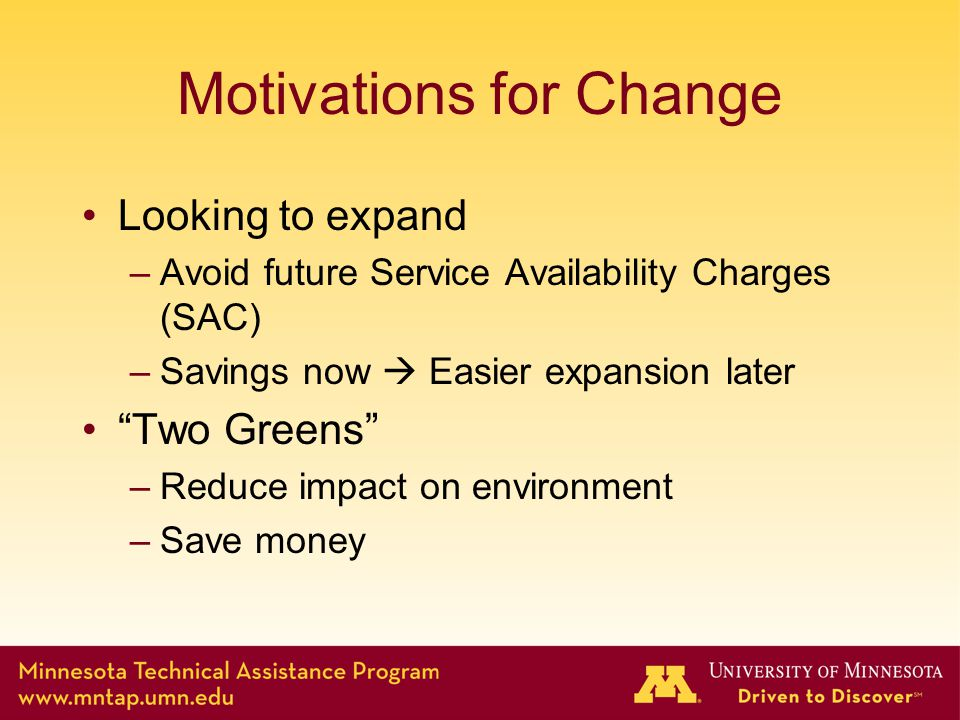Motivations for Change Looking to expand –Avoid future Service Availability Charges (SAC) –Savings now  Easier expansion later Two Greens –Reduce impact on environment –Save money