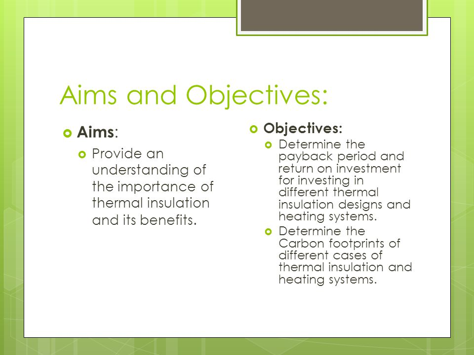 Aims and Objectives:  Aims :  Provide an understanding of the importance of thermal insulation and its benefits.