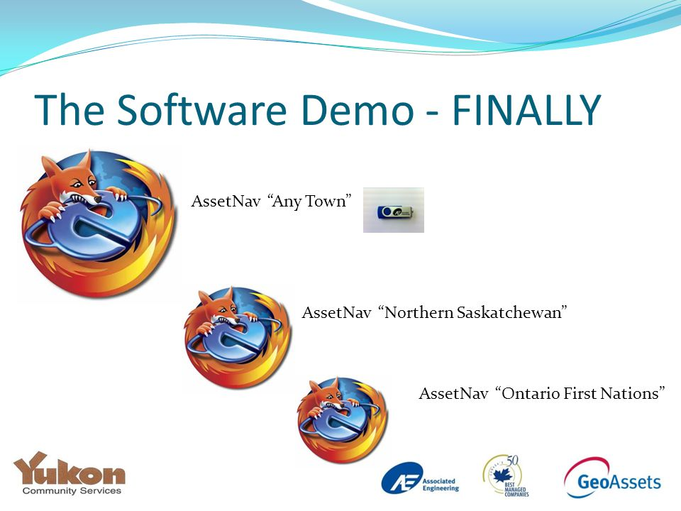 The Software Demo - FINALLY AssetNav Any Town AssetNav Northern Saskatchewan AssetNav Ontario First Nations