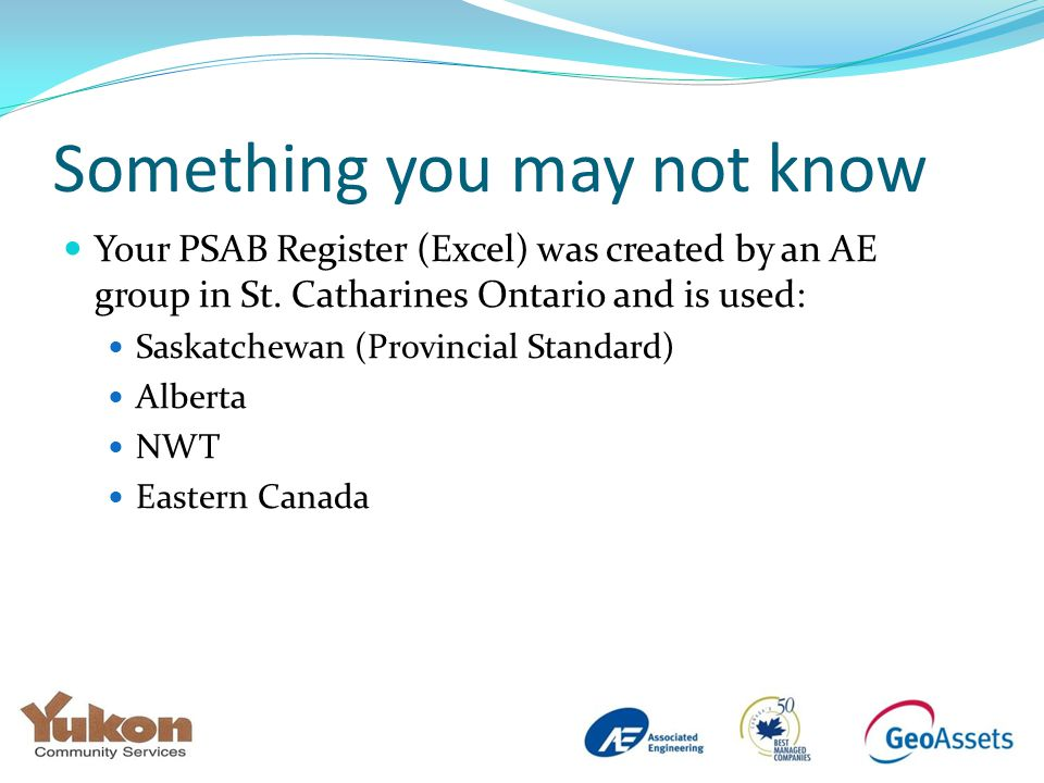 Something you may not know Your PSAB Register (Excel) was created by an AE group in St.