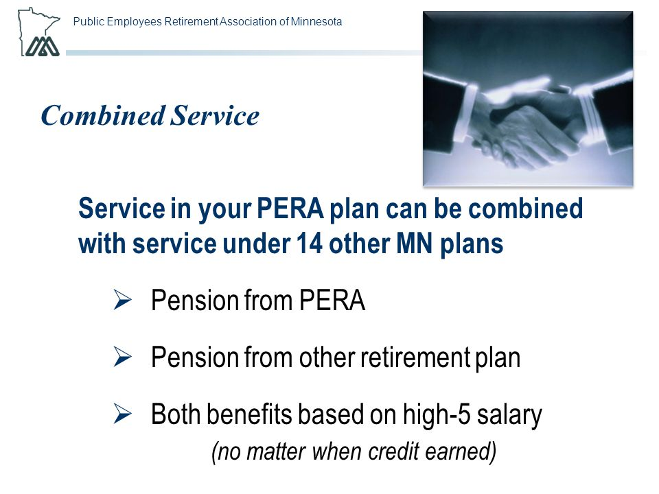 Public Employees Retirement Association of Minnesota Combined Service Service in your PERA plan can be combined with service under 14 other MN plans 
