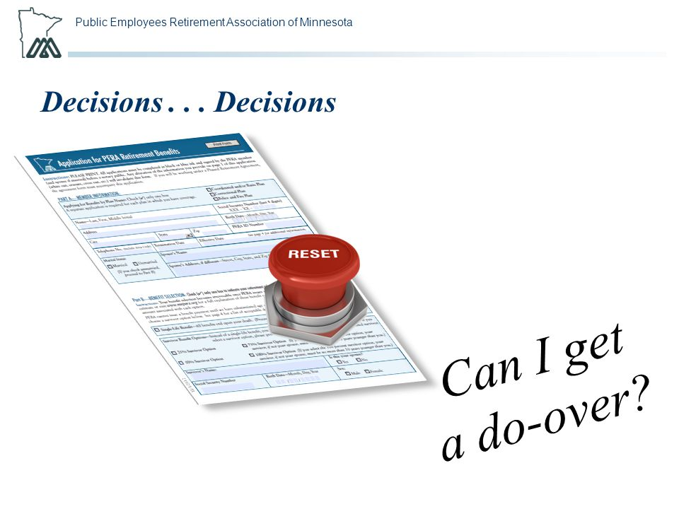 Public Employees Retirement Association of Minnesota Can I get a do-over? Decisions... Decisions