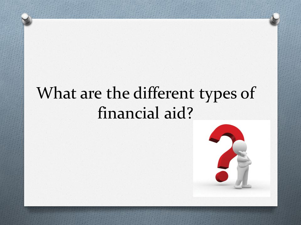 What are the different types of financial aid?