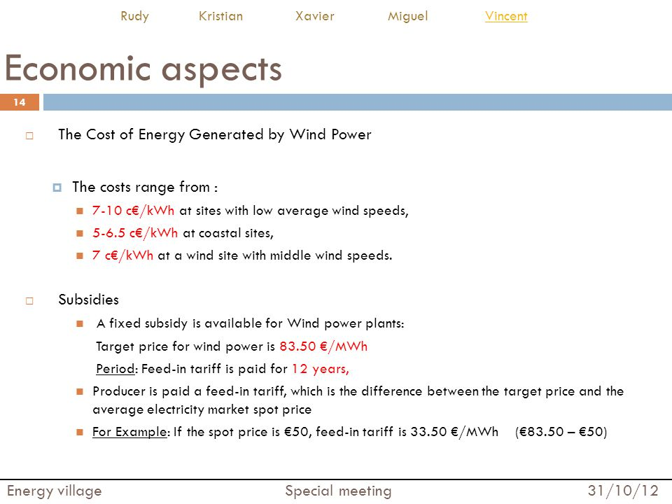 Economic aspects  The Cost of Energy Generated by Wind Power  The costs range from : 7-10 c€/kWh at sites with low average wind speeds, 5-6.5 c€/kWh