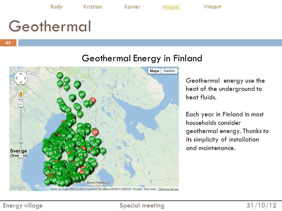 Geothermal Geothermal Energy in Finland 43 Energy village Special meeting 31/10/12 Rudy Kristian Xavier Miguel VincentMiguel Geothermal energy use the