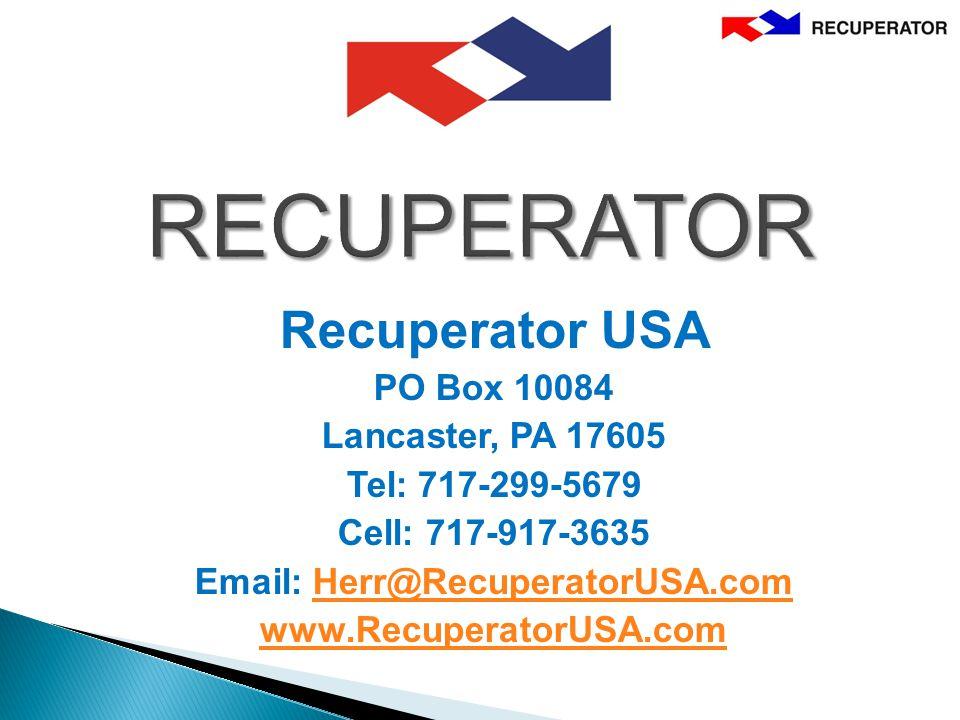 RECUPERATOR Recuperator USA PO Box 10084 Lancaster, PA 17605 Tel: 717-299-5679 Cell: 717-917-3635 Email: Herr@RecuperatorUSA.comHerr@RecuperatorUSA.com www.RecuperatorUSA.com