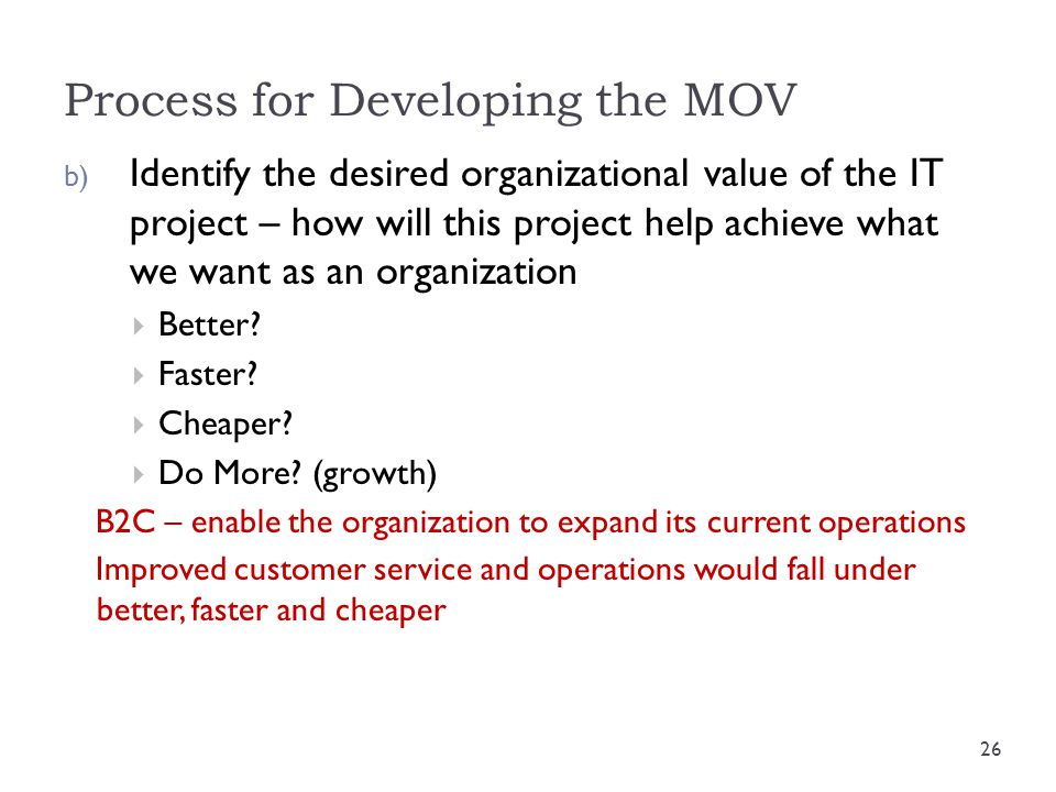 Process for Developing the MOV b) Identify the desired organizational value of the IT project – how will this project help achieve what we want as an