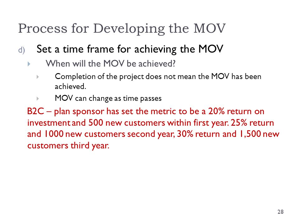 Process for Developing the MOV d) Set a time frame for achieving the MOV  When will the MOV be achieved?  Completion of the project does not mean th
