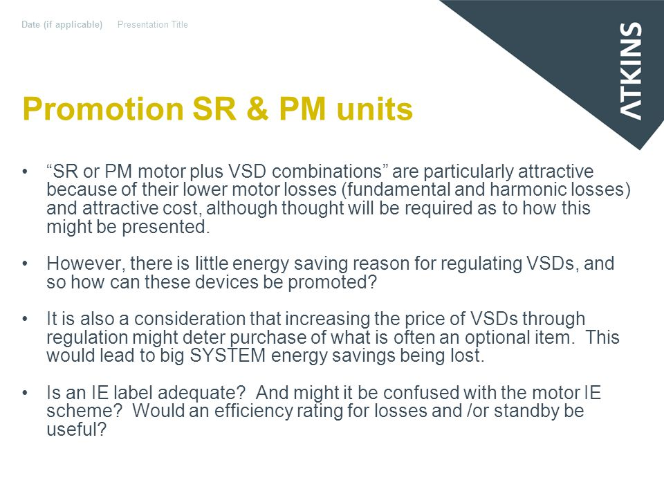 Promotion SR & PM units SR or PM motor plus VSD combinations are particularly attractive because of their lower motor losses (fundamental and harmonic losses) and attractive cost, although thought will be required as to how this might be presented.