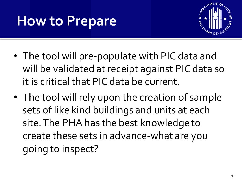 The tool will pre-populate with PIC data and will be validated at receipt against PIC data so it is critical that PIC data be current. The tool will r