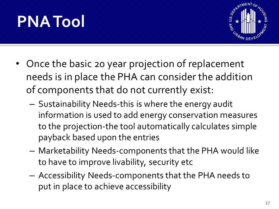 37 Once the basic 20 year projection of replacement needs is in place the PHA can consider the addition of components that do not currently exist: – S