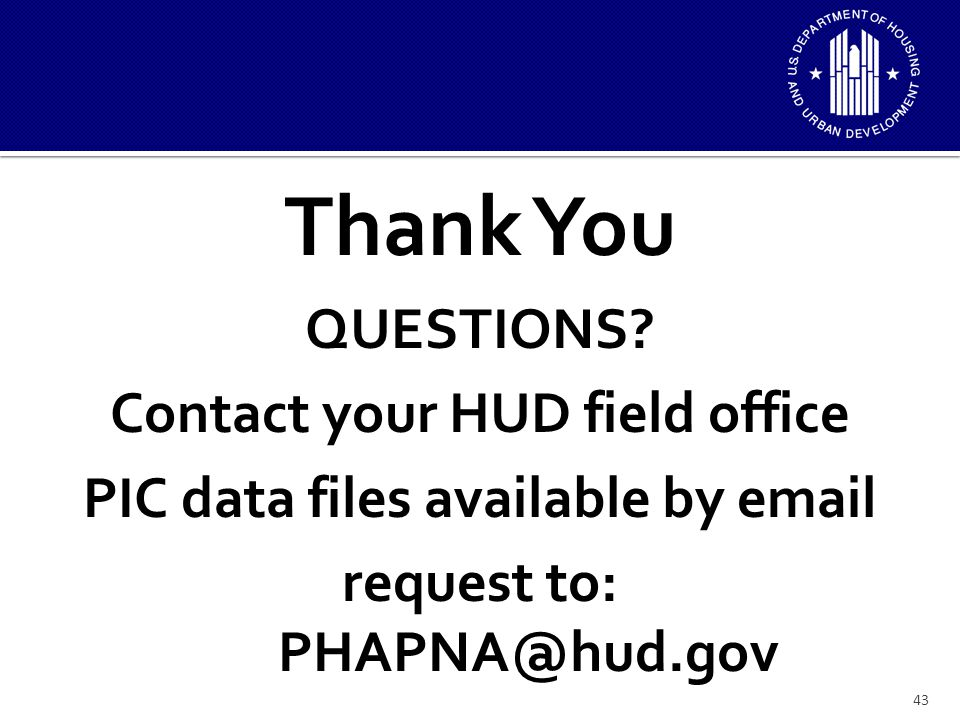 43 Thank You QUESTIONS? Contact your HUD field office PIC data files available by email request to: PHAPNA@hud.gov