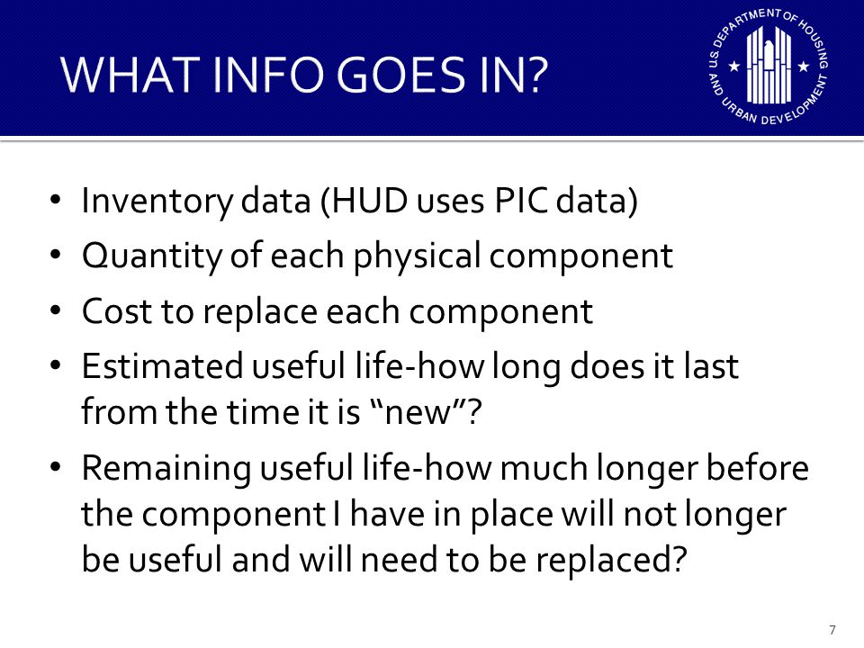 Inventory data (HUD uses PIC data) Quantity of each physical component Cost to replace each component Estimated useful life-how long does it last from