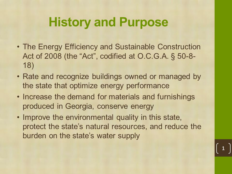 History and Purpose The Energy Efficiency and Sustainable Construction Act of 2008 (the Act , codified at O.C.G.A.