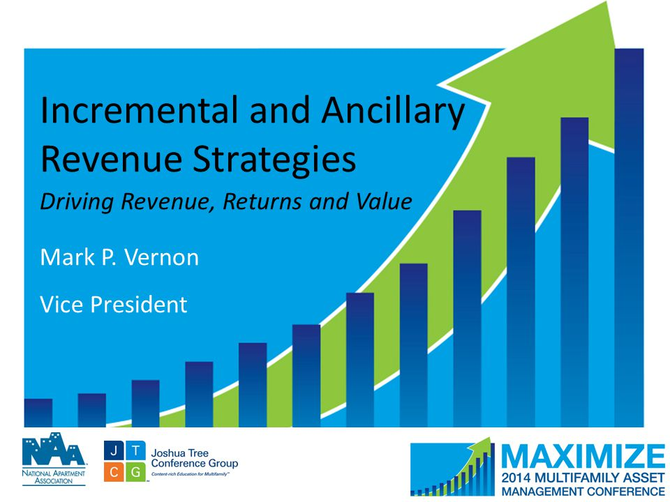 #MAMConf14 Incremental and Ancillary Revenue Strategies Driving Revenue, Returns and Value Mark P. Vernon Vice President