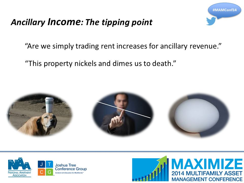 "#MAMConf14 Ancillary Income : The tipping point ""Are we simply trading rent increases for ancillary revenue."" ""This property nickels and dimes us to d"