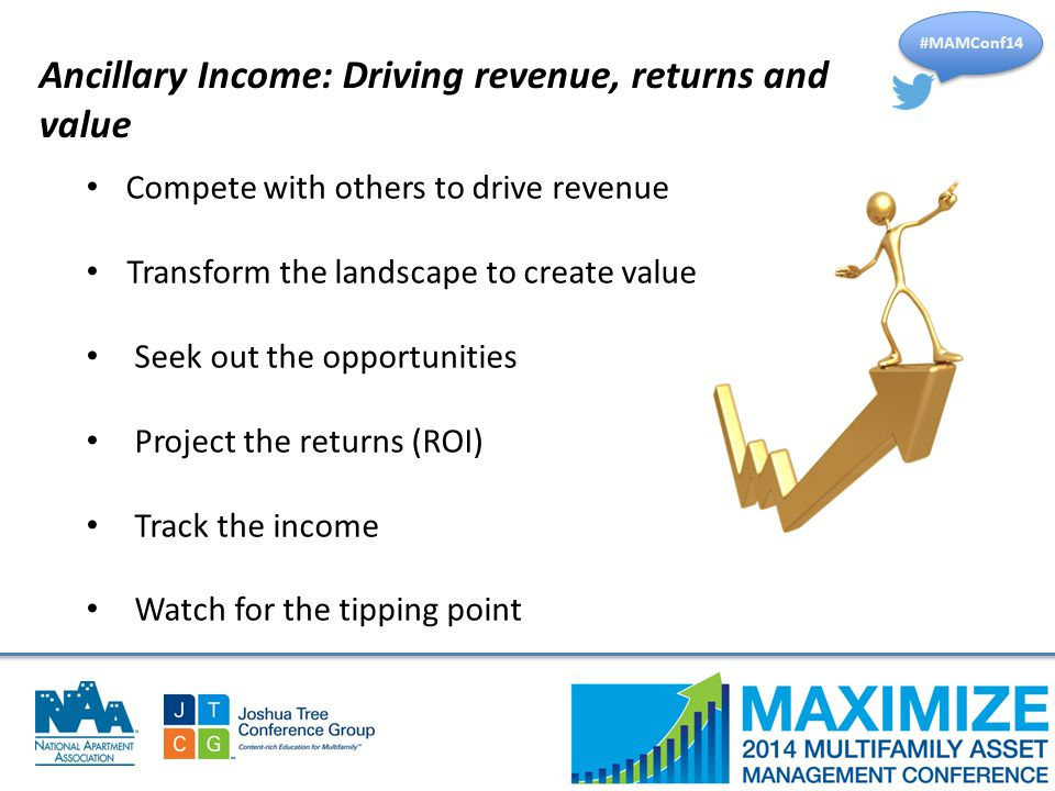 #MAMConf14 Ancillary Income: Driving revenue, returns and value Compete with others to drive revenue Transform the landscape to create value Seek out the opportunities Project the returns (ROI) Track the income Watch for the tipping point