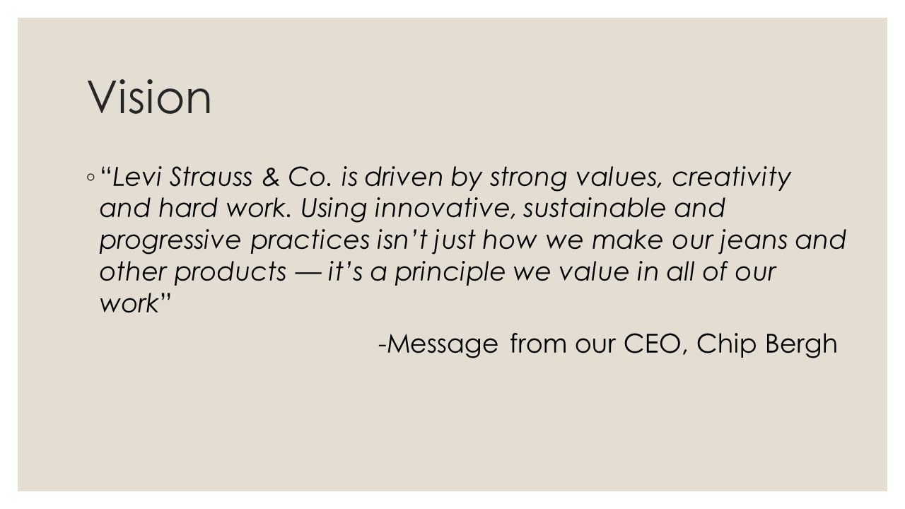 "Vision ◦ ""Levi Strauss & Co. is driven by strong values, creativity and hard work. Using innovative, sustainable and progressive practices isn't just"