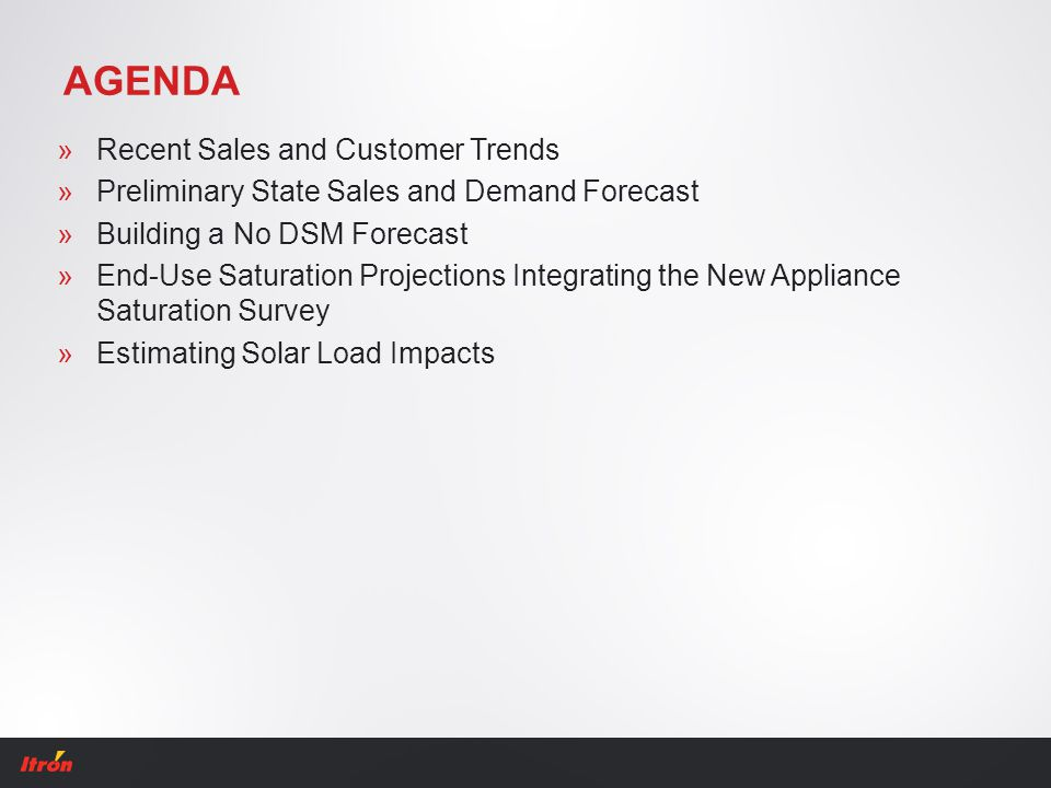 AGENDA »Recent Sales and Customer Trends »Preliminary State Sales and Demand Forecast »Building a No DSM Forecast »End-Use Saturation Projections Inte