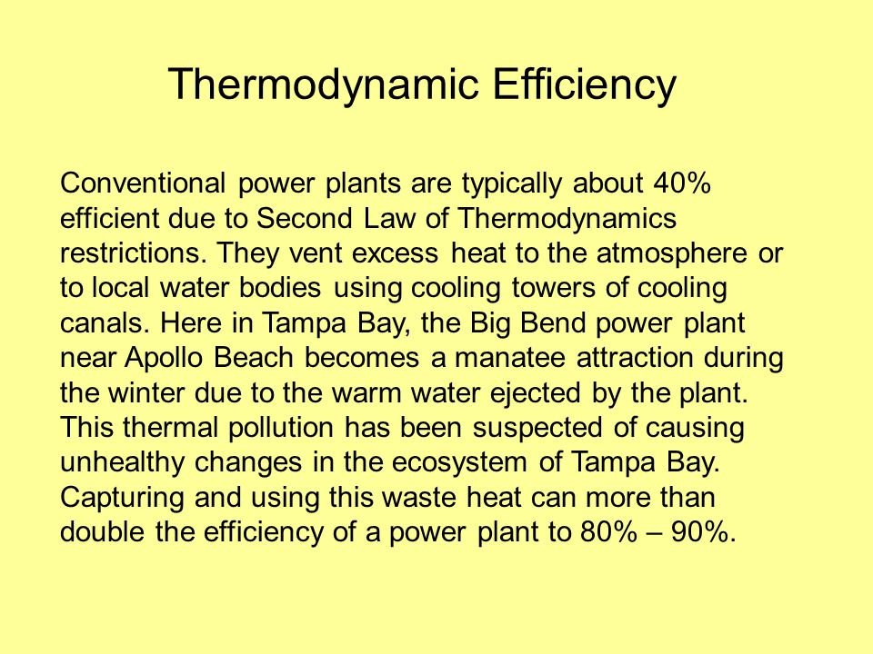 Thermodynamic Efficiency Conventional power plants are typically about 40% efficient due to Second Law of Thermodynamics restrictions.