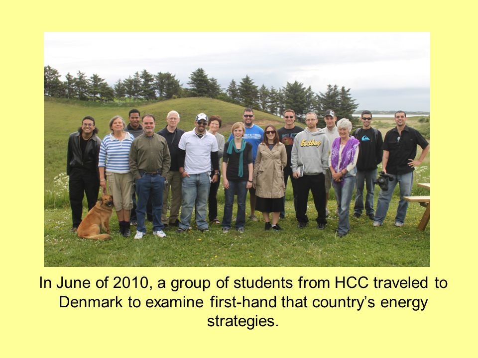 In June of 2010, a group of students from HCC traveled to Denmark to examine first-hand that country's energy strategies.