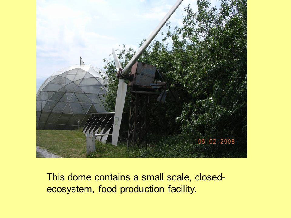 This dome contains a small scale, closed- ecosystem, food production facility.