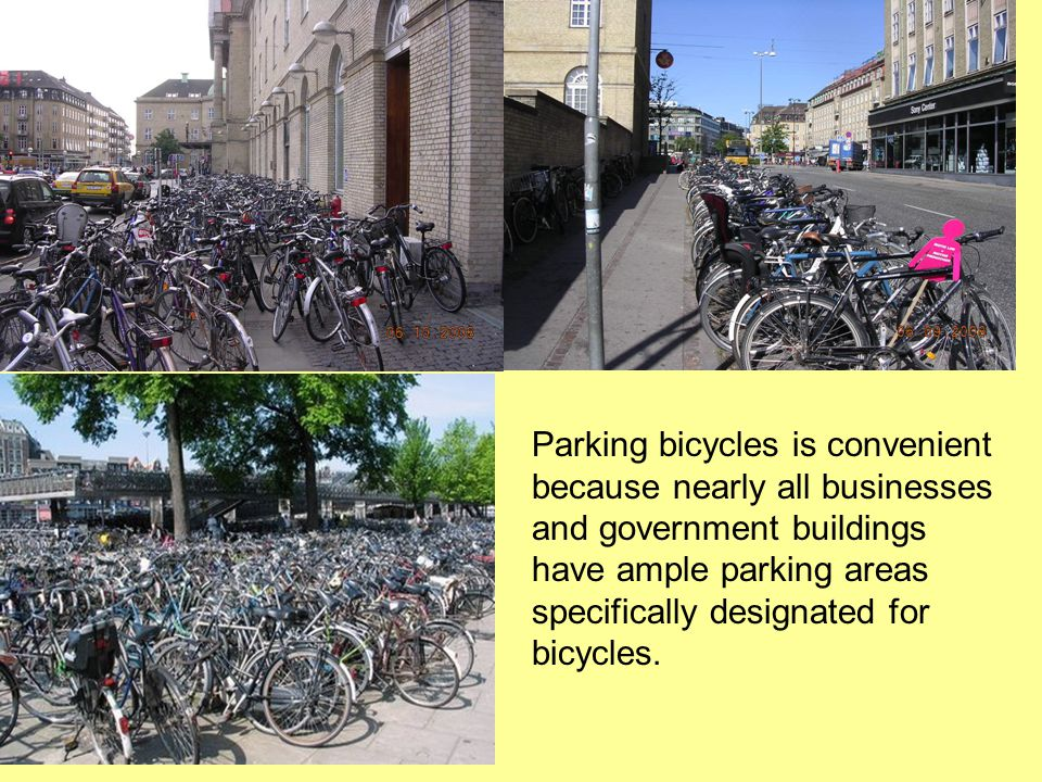 Parking bicycles is convenient because nearly all businesses and government buildings have ample parking areas specifically designated for bicycles.