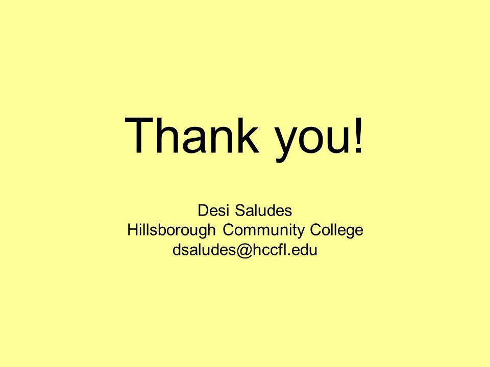 Thank you! Desi Saludes Hillsborough Community College dsaludes@hccfl.edu