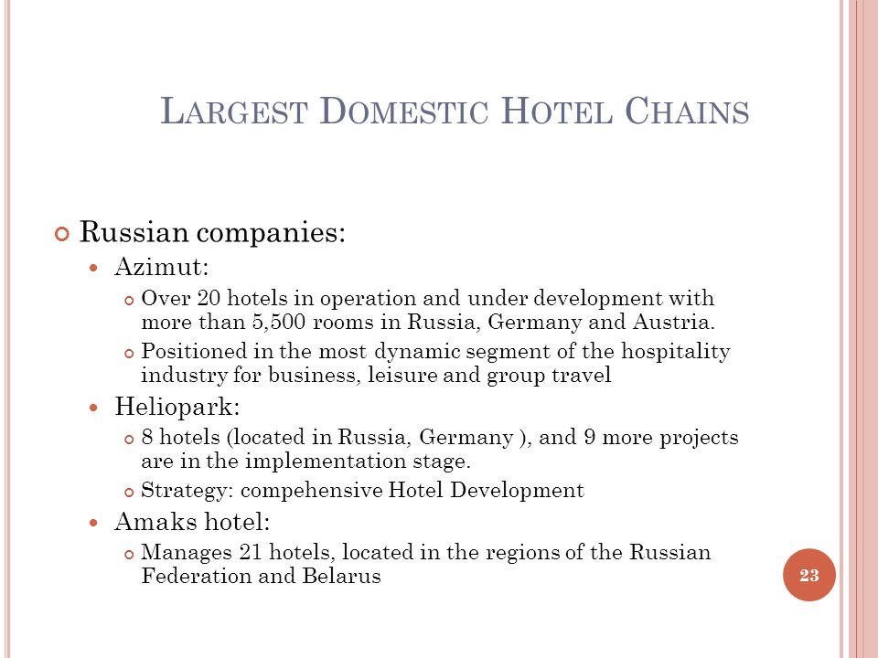 L ARGEST D OMESTIC H OTEL C HAINS Russian companies: Azimut: Over 20 hotels in operation and under development with more than 5,500 rooms in Russia, Germany and Austria.