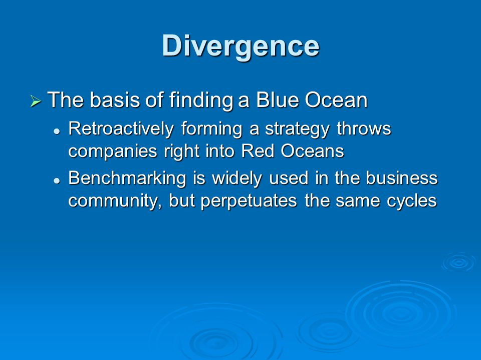 Divergence  The basis of finding a Blue Ocean Retroactively forming a strategy throws companies right into Red Oceans Retroactively forming a strateg