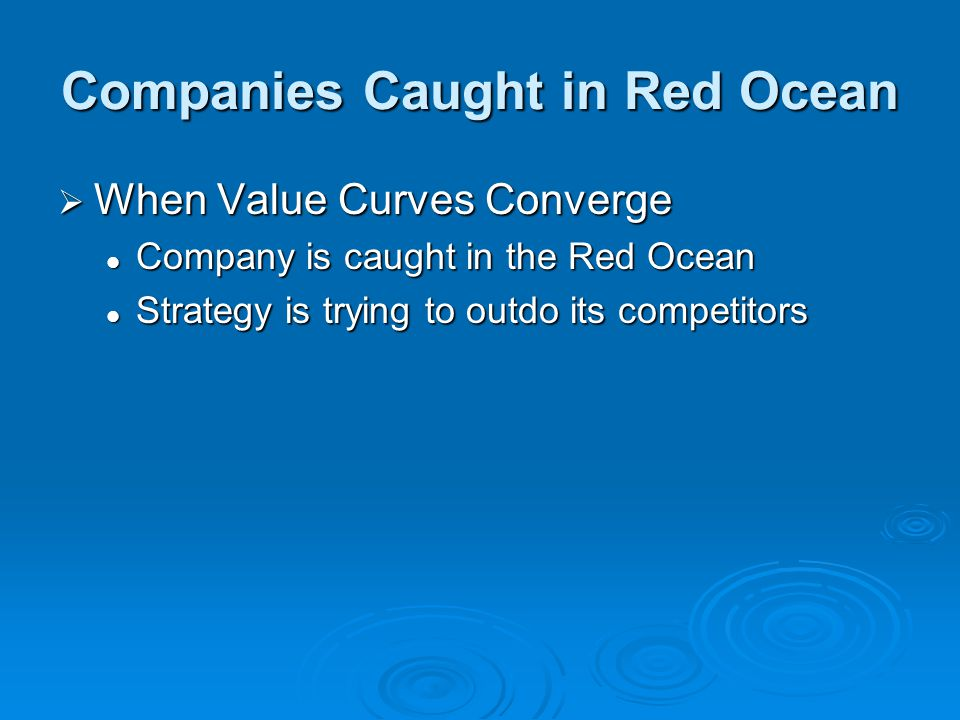 Companies Caught in Red Ocean  When Value Curves Converge Company is caught in the Red Ocean Company is caught in the Red Ocean Strategy is trying to