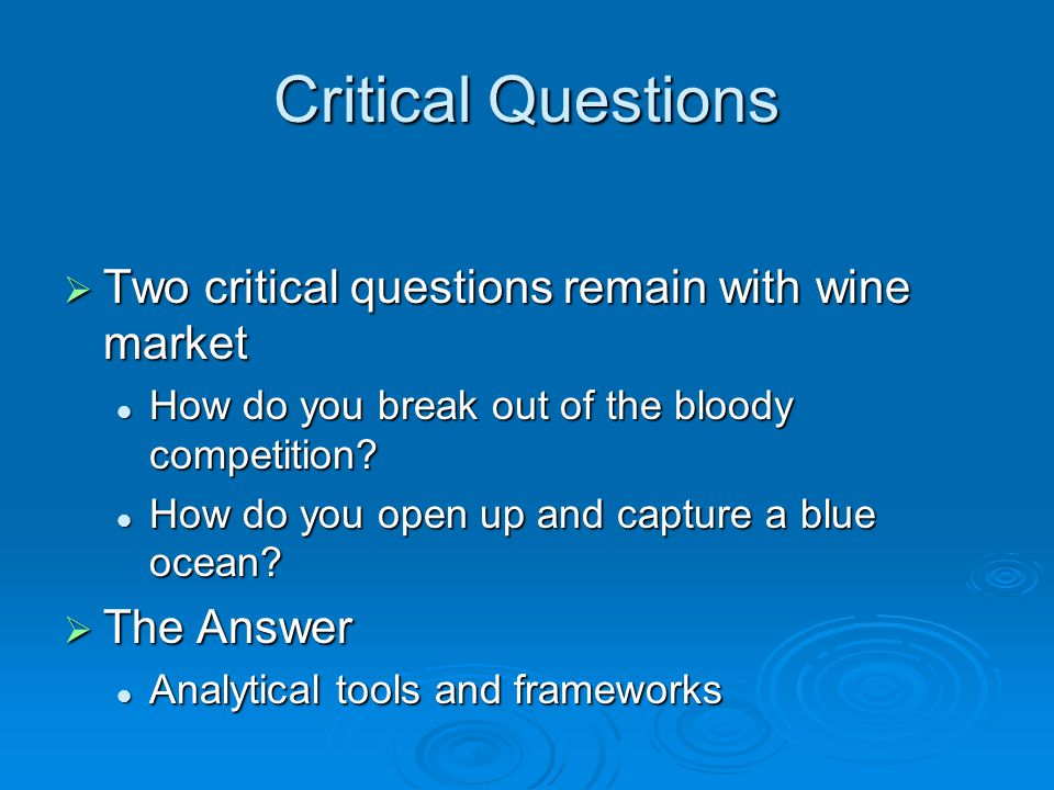 Critical Questions  Two critical questions remain with wine market How do you break out of the bloody competition? How do you break out of the bloody