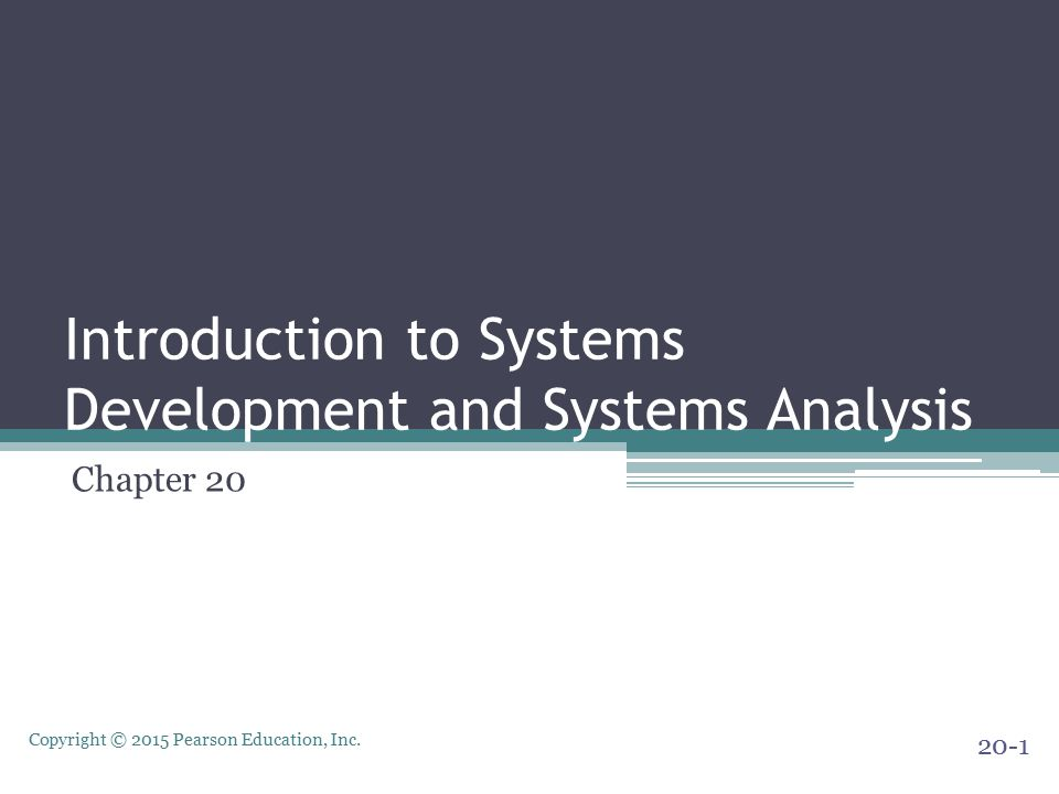 Copyright © 2015 Pearson Education, Inc. Introduction to Systems Development and Systems Analysis Chapter 20 20-1