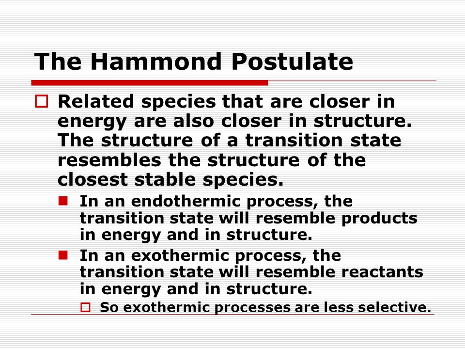 The Hammond Postulate  Related species that are closer in energy are also closer in structure.