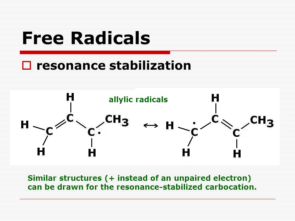Free Radicals  resonance stabilization Similar structures (+ instead of an unpaired electron) can be drawn for the resonance-stabilized carbocation.