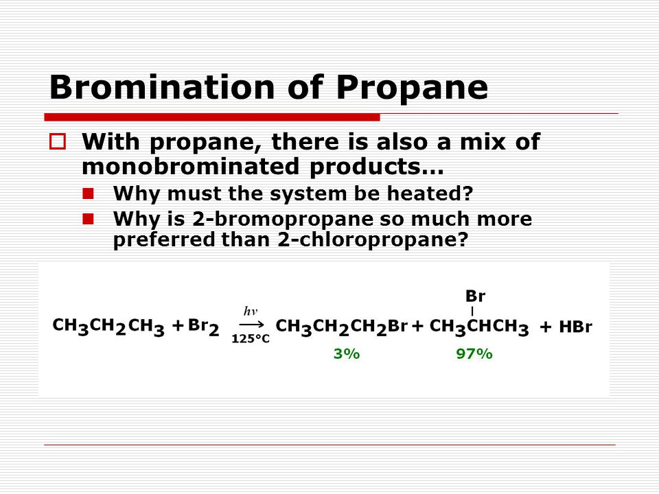 Bromination of Propane  With propane, there is also a mix of monobrominated products… Why must the system be heated.