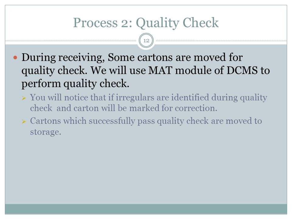 Process 2: Quality Check 12 During receiving, Some cartons are moved for quality check.