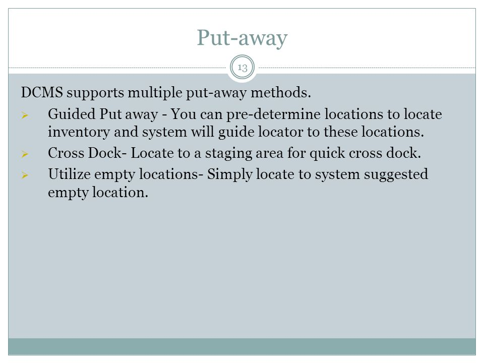 Put-away 13 DCMS supports multiple put-away methods.