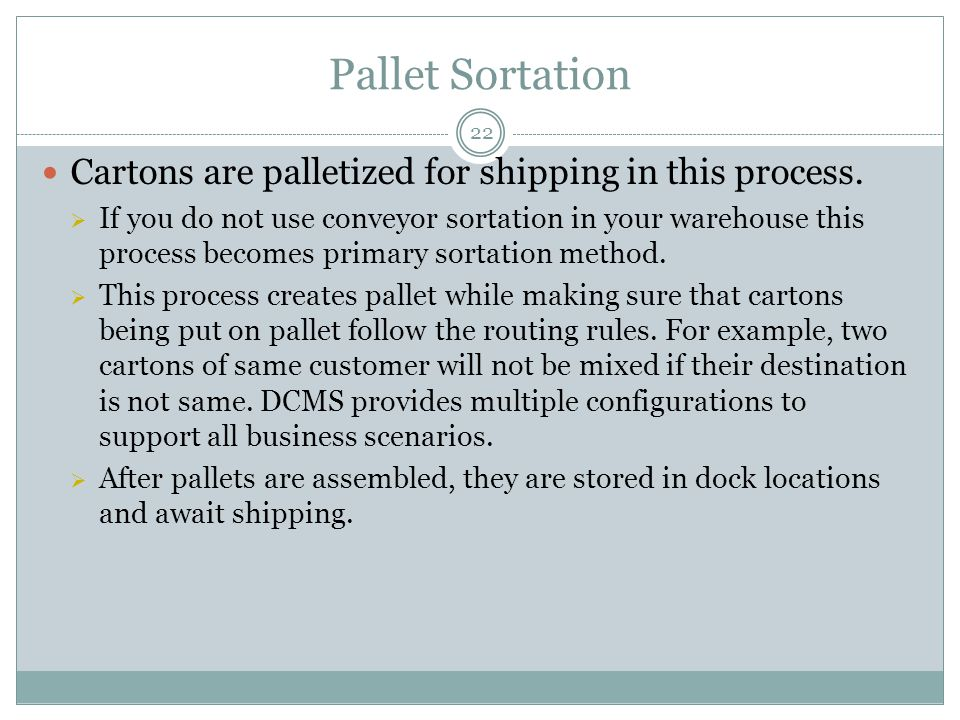 Pallet Sortation 22 Cartons are palletized for shipping in this process.