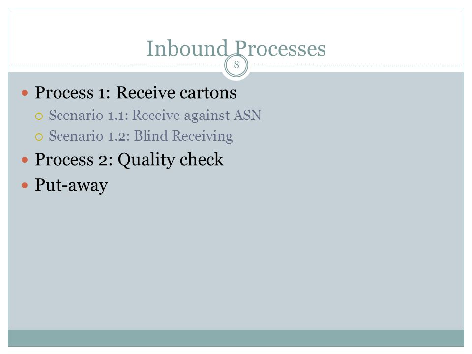 8 Process 1: Receive cartons  Scenario 1.1: Receive against ASN  Scenario 1.2: Blind Receiving Process 2: Quality check Put-away