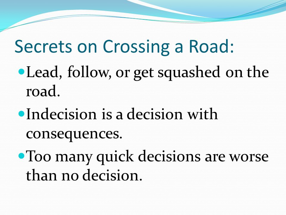 Secrets on Crossing a Road: Lead, follow, or get squashed on the road.
