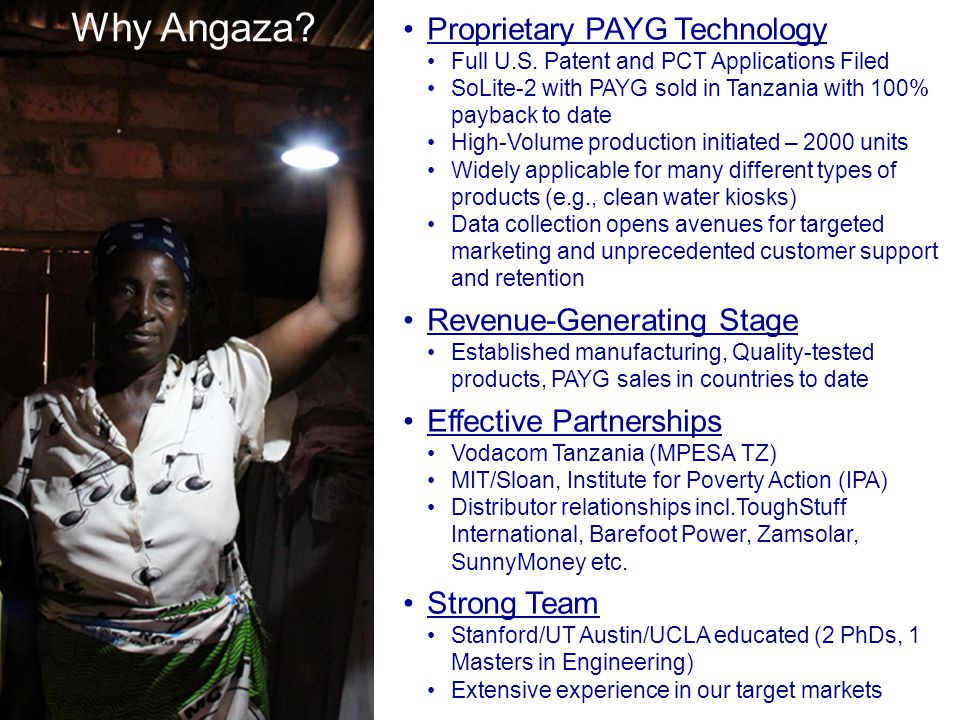 Proprietary PAYG Technology Full U.S. Patent and PCT Applications Filed SoLite-2 with PAYG sold in Tanzania with 100% payback to date High-Volume prod