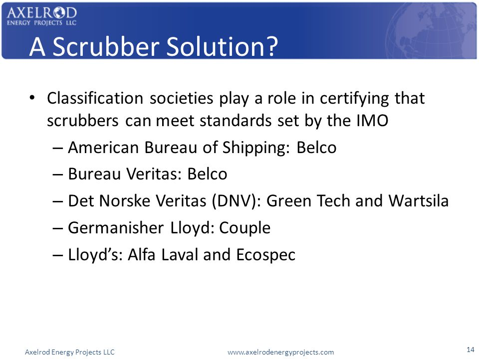 Axelrod Energy Projects LLC www.axelrodenergyprojects.com A Scrubber Solution? Classification societies play a role in certifying that scrubbers can m