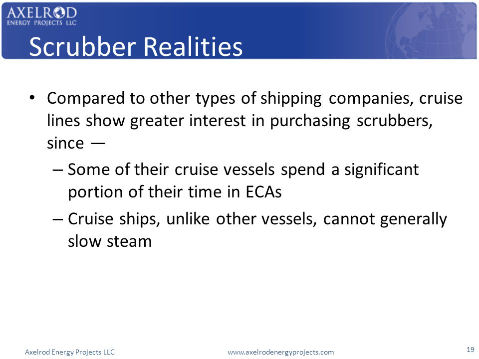Axelrod Energy Projects LLC www.axelrodenergyprojects.com Scrubber Realities Compared to other types of shipping companies, cruise lines show greater