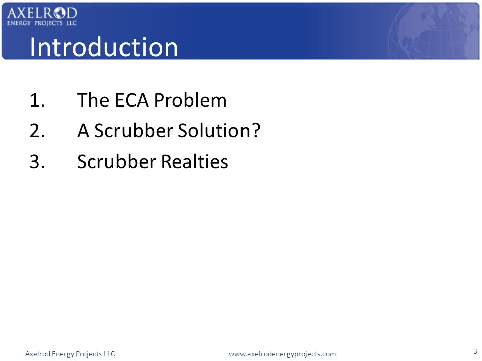 Axelrod Energy Projects LLC www.axelrodenergyprojects.com Introduction 1.The ECA Problem 2.A Scrubber Solution? 3.Scrubber Realties 3