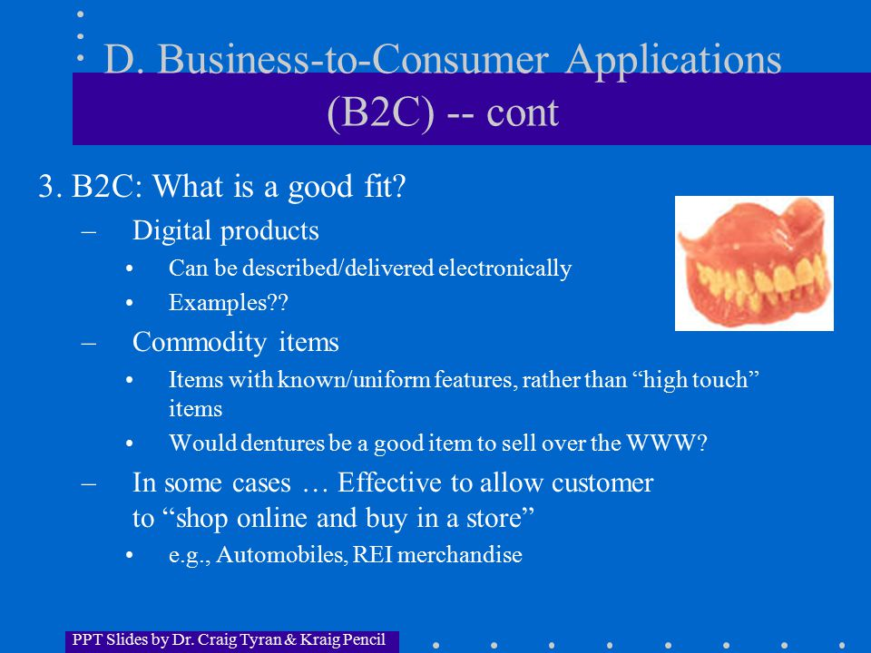 PPT Slides by Dr.Craig Tyran & Kraig Pencil D. Business-to-Consumer Applications (B2C) -- cont 3.