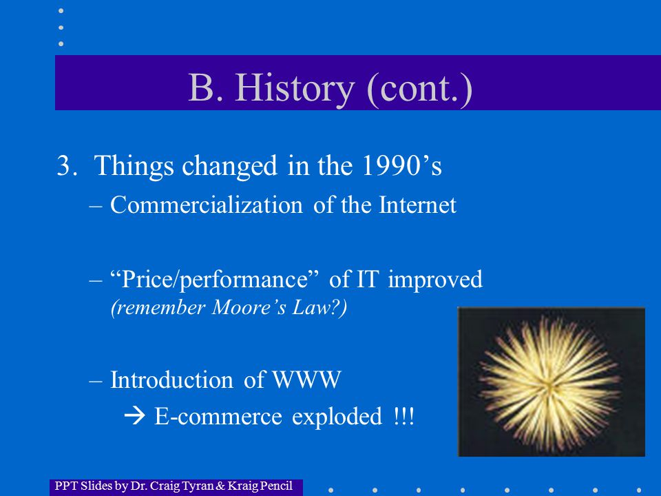 PPT Slides by Dr. Craig Tyran & Kraig Pencil B. History (cont.) 3.