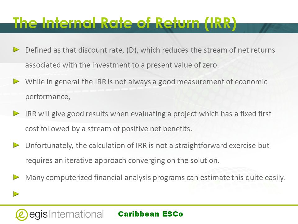 The Internal Rate of Return (IRR) Defined as that discount rate, (D), which reduces the stream of net returns associated with the investment to a present value of zero.
